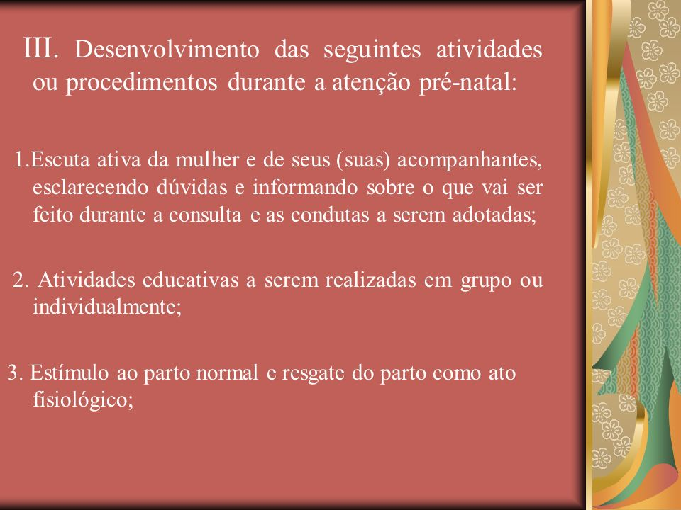 III. Desenvolvimento das seguintes atividades ou procedimentos durante a atenção pré-natal: 1.Escuta ativa da mulher e de seus (suas) acompanhantes, e