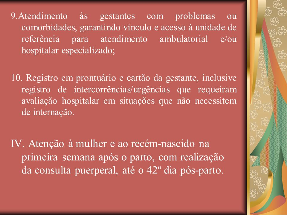 9.Atendimento às gestantes com problemas ou comorbidades, garantindo vínculo e acesso à unidade de referência para atendimento ambulatorial e/ou hospi