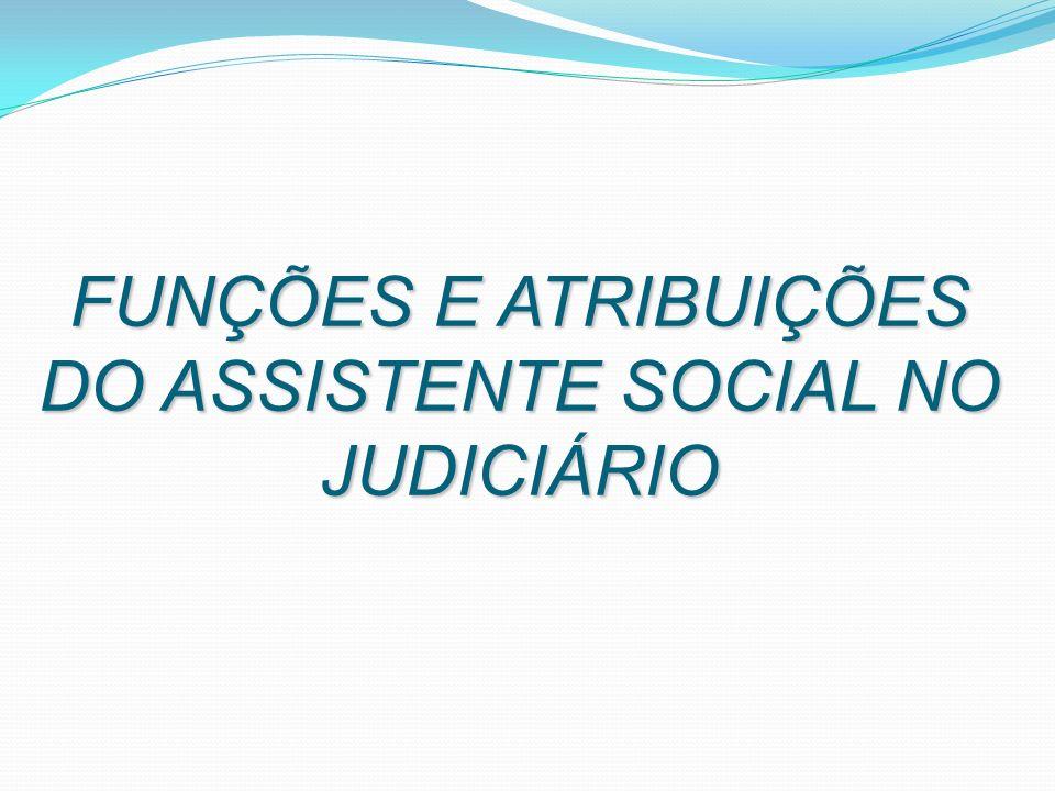 FUNÇÕES E ATRIBUIÇÕES DO ASSISTENTE SOCIAL NO JUDICIÁRIO