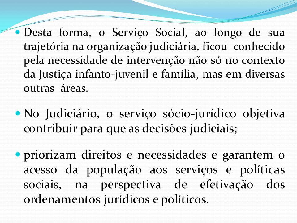 Desta forma, o Serviço Social, ao longo de sua trajetória na organização judiciária, ficou conhecido pela necessidade de intervenção não só no context