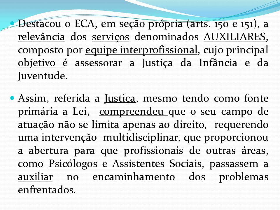 Destacou o ECA, em seção própria (arts. 150 e 151), a relevância dos serviços denominados AUXILIARES, composto por equipe interprofissional, cujo prin