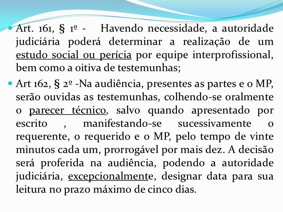 Art. 161, § 1º - Havendo necessidade, a autoridade judiciária poderá determinar a realização de um estudo social ou perícia por equipe interprofission