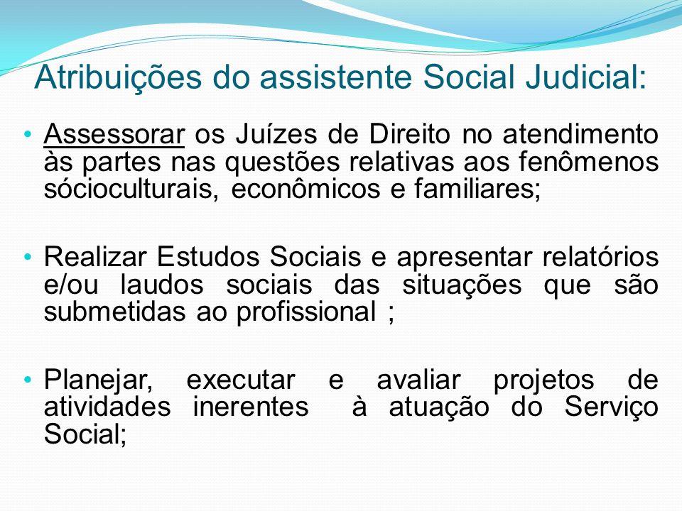 Atribuições do assistente Social Judicial: Assessorar os Juízes de Direito no atendimento às partes nas questões relativas aos fenômenos sócioculturai