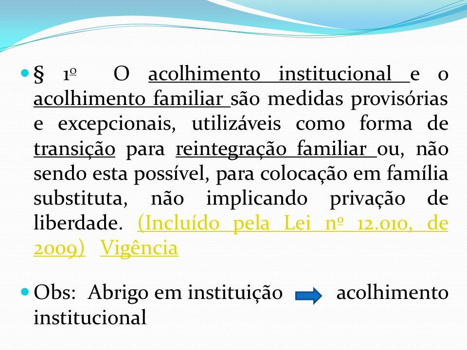§ 1 o O acolhimento institucional e o acolhimento familiar são medidas provisórias e excepcionais, utilizáveis como forma de transição para reintegraç