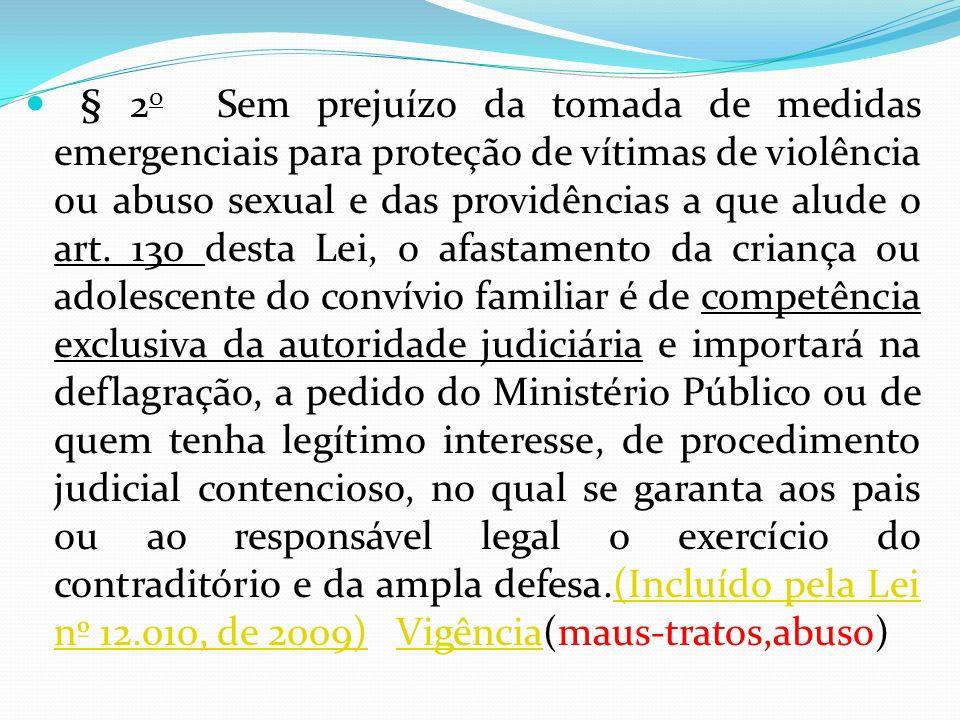 § 2 o Sem prejuízo da tomada de medidas emergenciais para proteção de vítimas de violência ou abuso sexual e das providências a que alude o art. 130 d