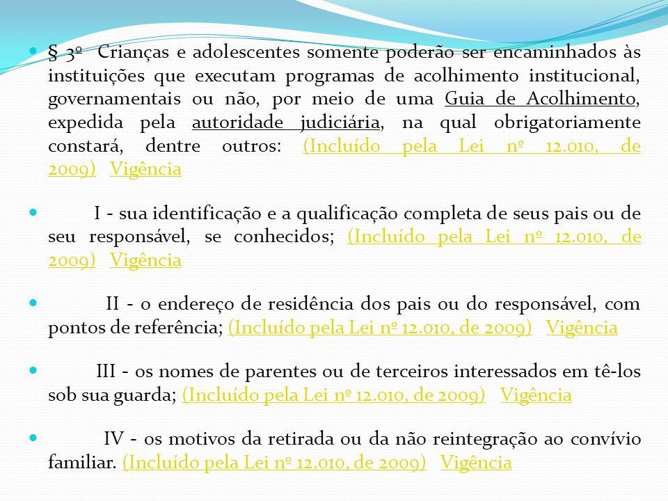 § 3 o Crianças e adolescentes somente poderão ser encaminhados às instituições que executam programas de acolhimento institucional, governamentais ou