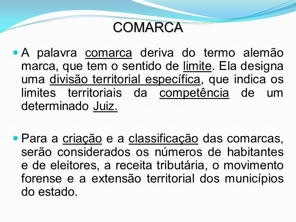 ENTRÂNCIA Entrância diz respeito à classificação das comarcas de acordo com seu movimento forense e seu desenvolvimento; ou seja, é a hierarquia das comarcas de acordo com o movimento forense, fatores socioeconômicos relevantes, receita pública, densidade demográfica, dentre outros.