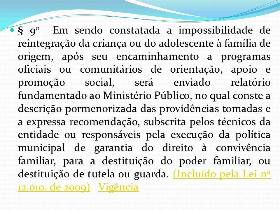 § 9 o Em sendo constatada a impossibilidade de reintegração da criança ou do adolescente à família de origem, após seu encaminhamento a programas ofic