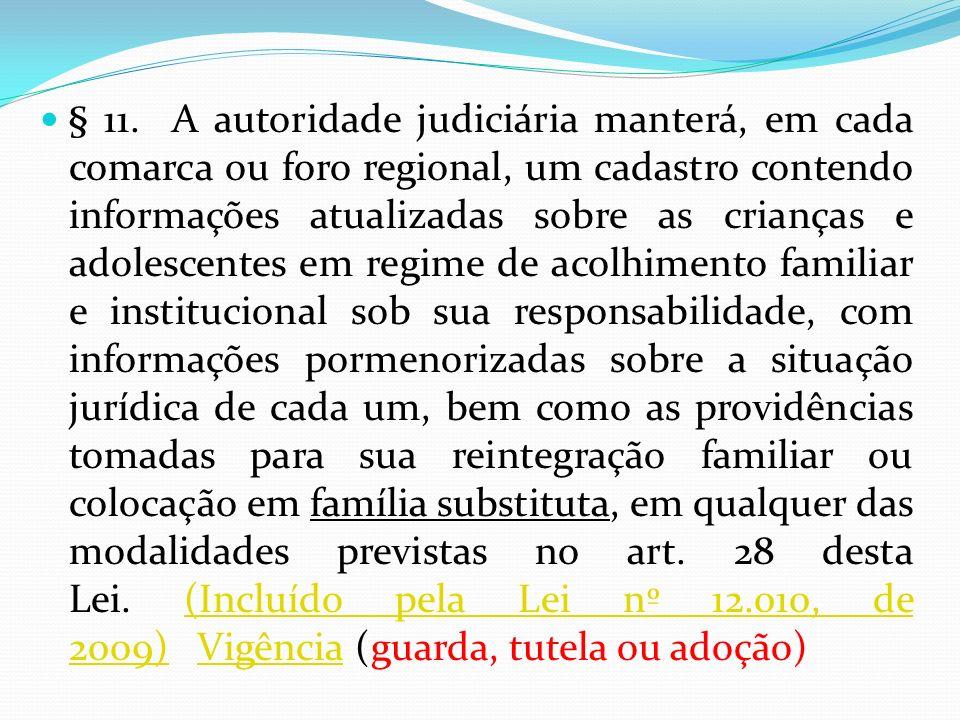§ 11. A autoridade judiciária manterá, em cada comarca ou foro regional, um cadastro contendo informações atualizadas sobre as crianças e adolescentes