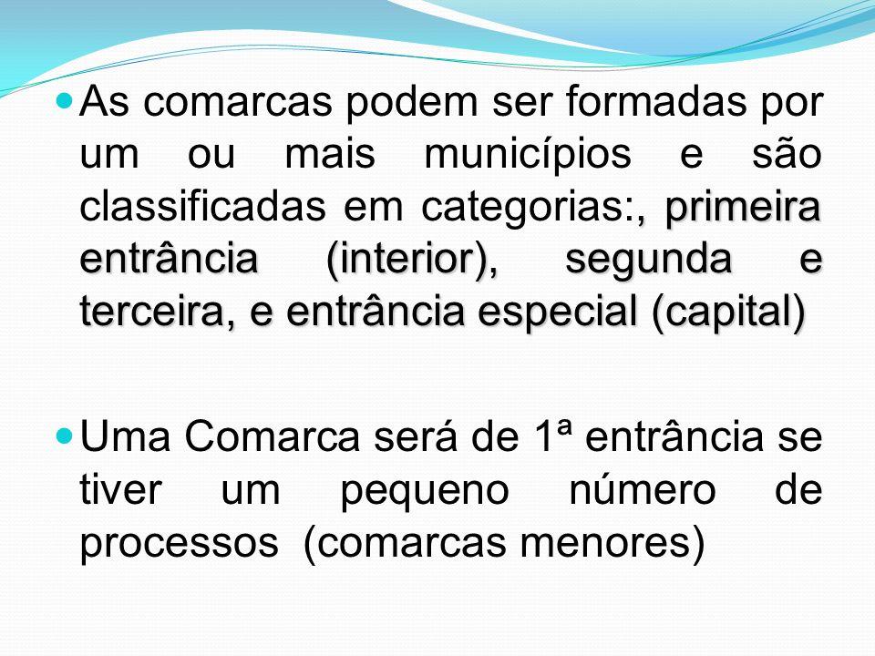 , primeira entrância (interior), segunda e terceira, e entrância especial (capital) As comarcas podem ser formadas por um ou mais municípios e são cla