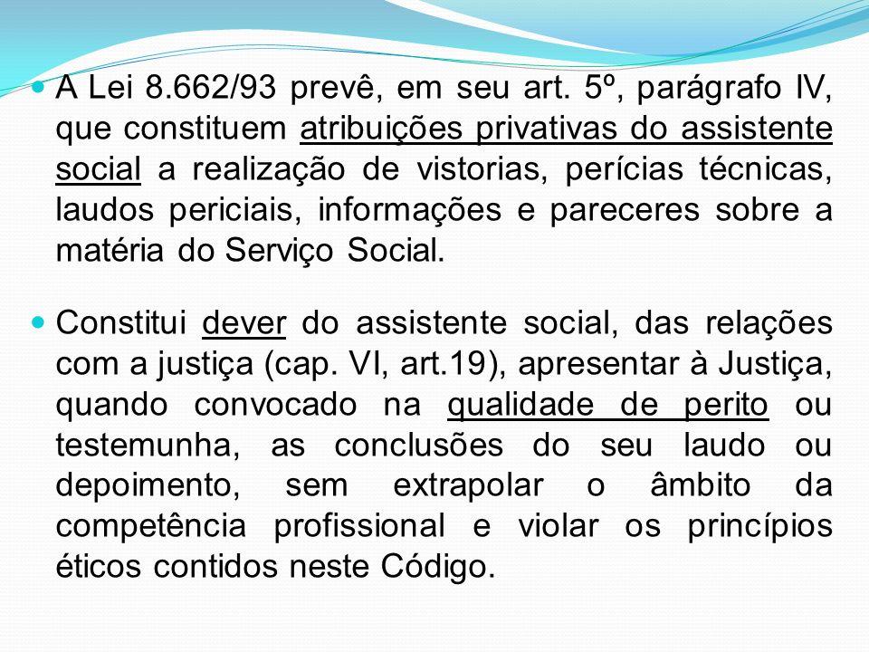 A Lei 8.662/93 prevê, em seu art. 5º, parágrafo IV, que constituem atribuições privativas do assistente social a realização de vistorias, perícias téc