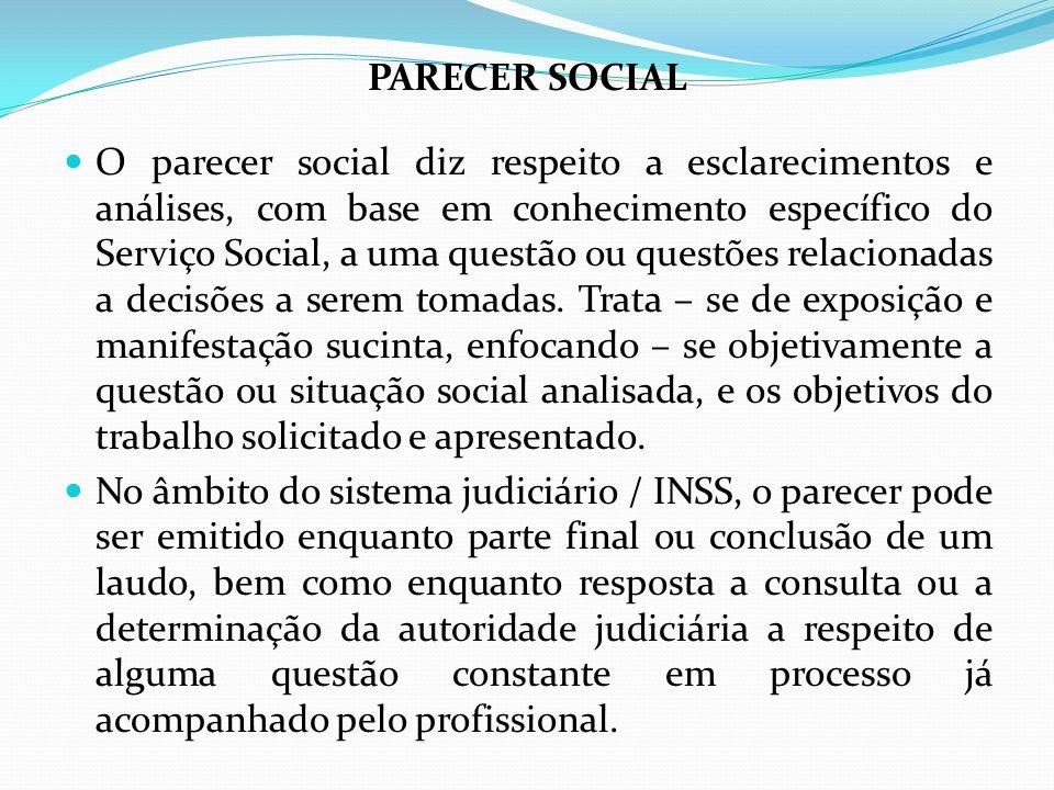PARECER SOCIAL O parecer social diz respeito a esclarecimentos e análises, com base em conhecimento específico do Serviço Social, a uma questão ou que