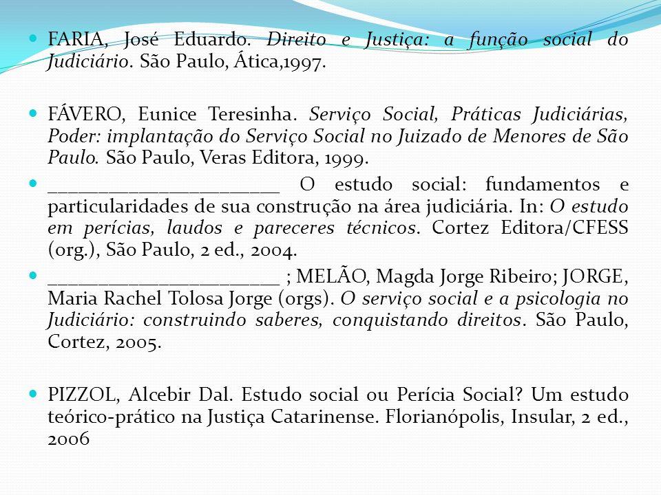 FARIA, José Eduardo. Direito e Justiça: a função social do Judiciário. São Paulo, Ática,1997. FÁVERO, Eunice Teresinha. Serviço Social, Práticas Judic