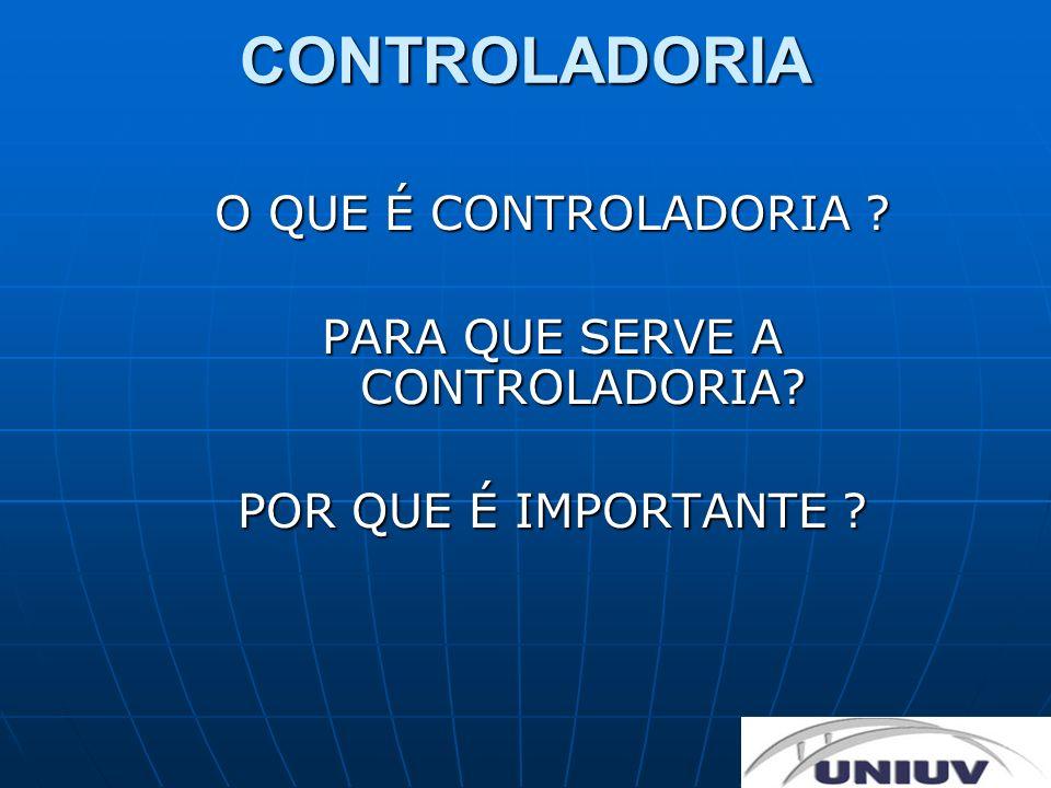 CONTROLADORIA O QUE É CONTROLADORIA ? PARA QUE SERVE A CONTROLADORIA? POR QUE É IMPORTANTE ?