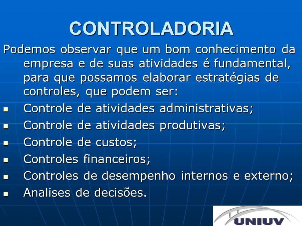 CONTROLADORIA Podemos observar que um bom conhecimento da empresa e de suas atividades é fundamental, para que possamos elaborar estratégias de contro