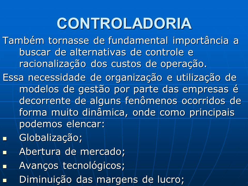 CONTROLADORIA Também tornasse de fundamental importância a buscar de alternativas de controle e racionalização dos custos de operação. Essa necessidad