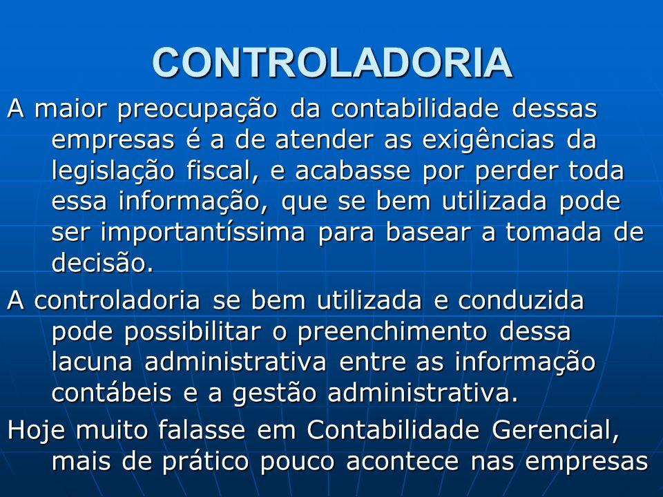 CONTROLADORIA A maior preocupação da contabilidade dessas empresas é a de atender as exigências da legislação fiscal, e acabasse por perder toda essa