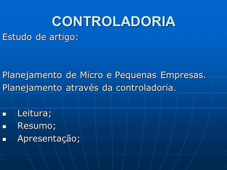 CONTROLADORIA Estudo de artigo: Planejamento de Micro e Pequenas Empresas. Planejamento através da controladoria. Leitura; Leitura; Resumo; Resumo; Ap