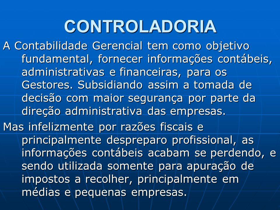 CONTROLADORIA A Contabilidade Gerencial tem como objetivo fundamental, fornecer informações contábeis, administrativas e financeiras, para os Gestores