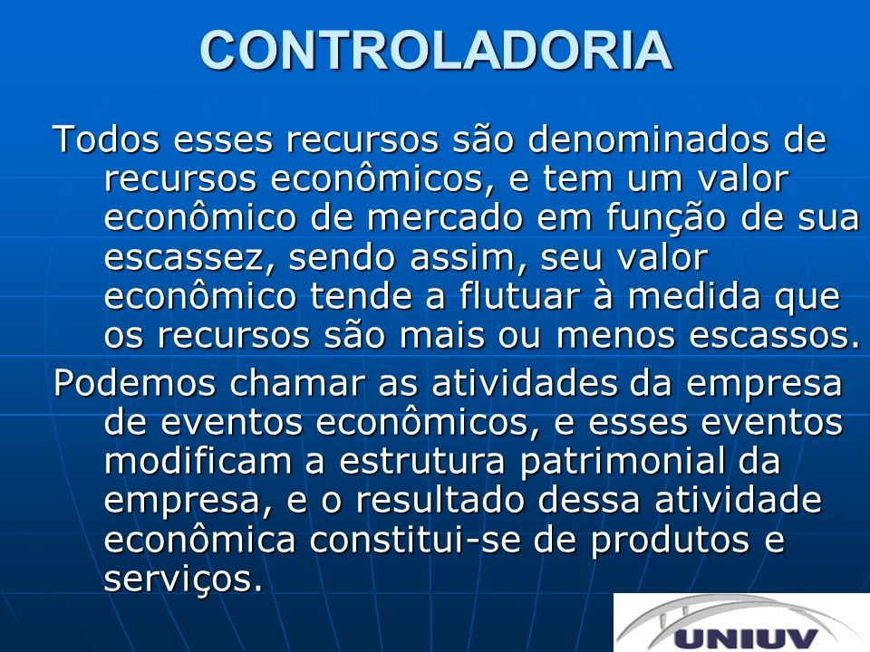 CONTROLADORIA Todos esses recursos são denominados de recursos econômicos, e tem um valor econômico de mercado em função de sua escassez, sendo assim,