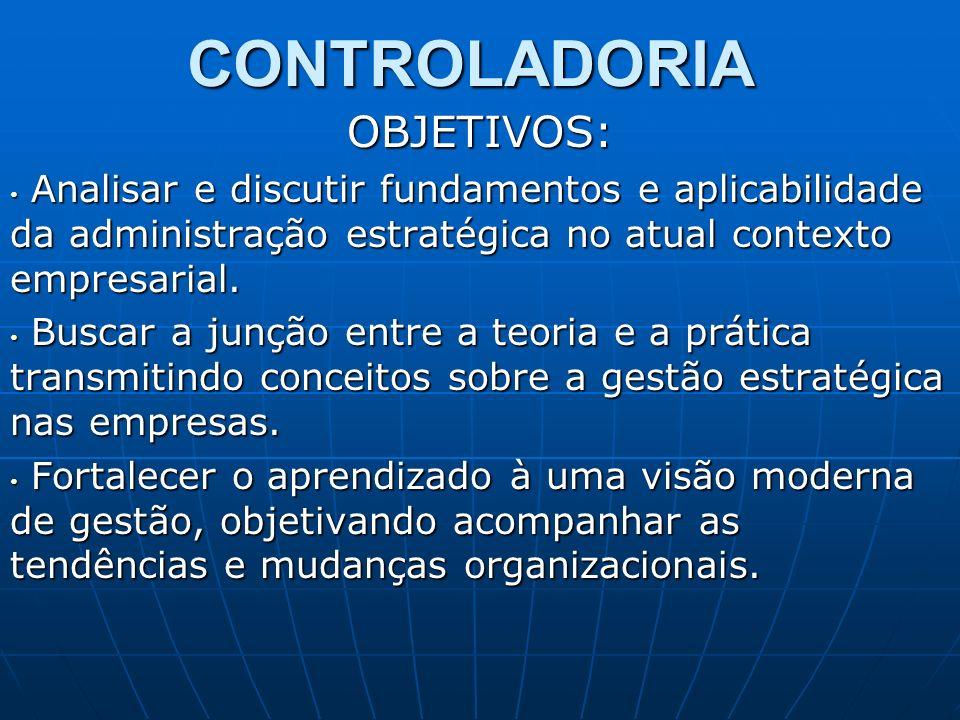 CONTROLADORIAOBJETIVOS: Analisar e discutir fundamentos e aplicabilidade da administração estratégica no atual contexto empresarial. Analisar e discut