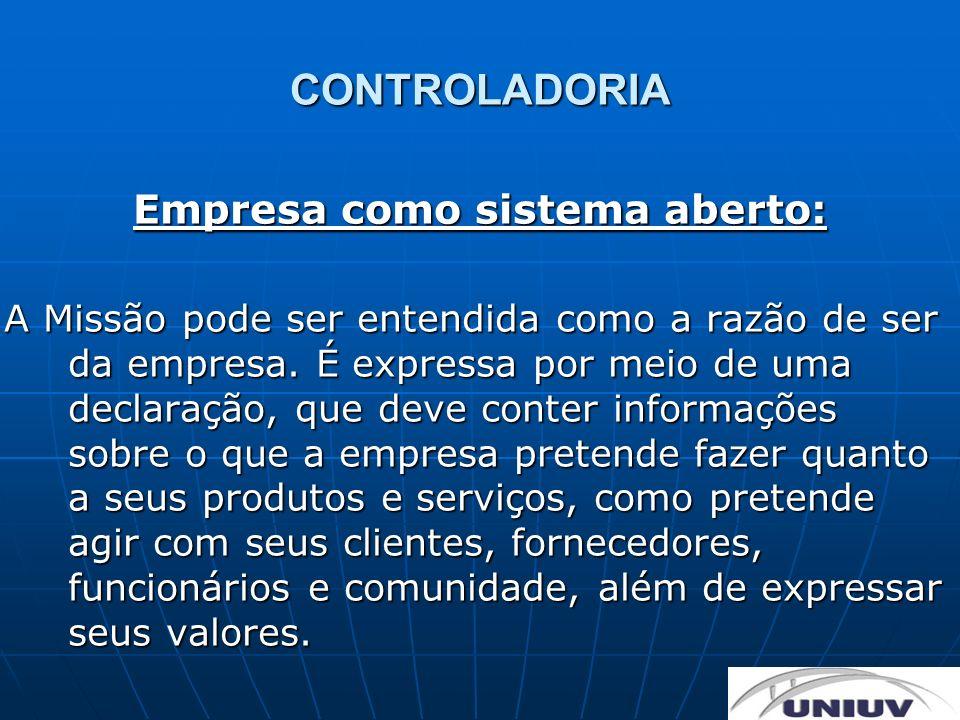 CONTROLADORIA Empresa como sistema aberto: A Missão pode ser entendida como a razão de ser da empresa. É expressa por meio de uma declaração, que deve