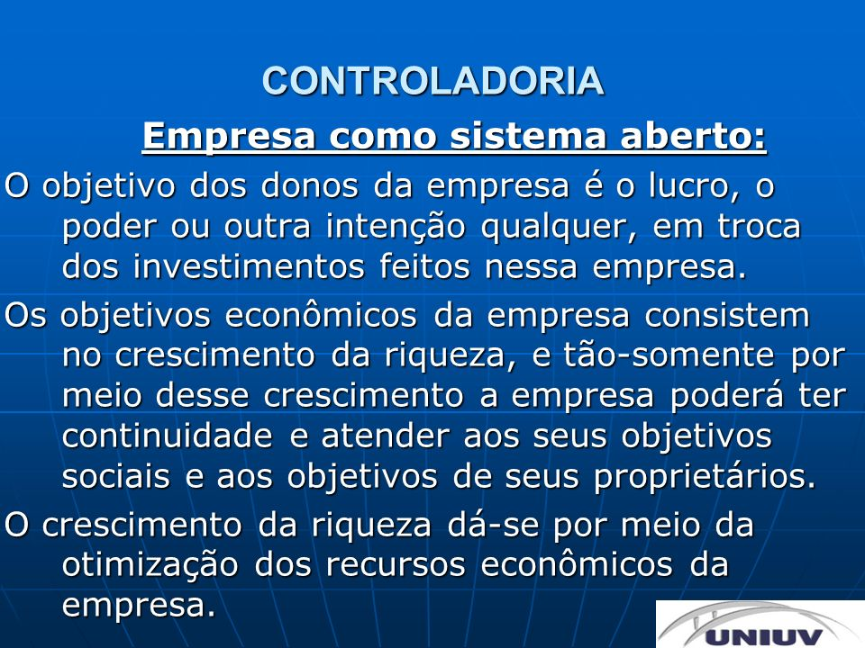 CONTROLADORIA Empresa como sistema aberto: O objetivo dos donos da empresa é o lucro, o poder ou outra intenção qualquer, em troca dos investimentos f