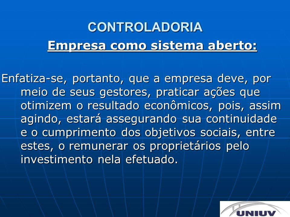 CONTROLADORIA Empresa como sistema aberto: Enfatiza-se, portanto, que a empresa deve, por meio de seus gestores, praticar ações que otimizem o resulta