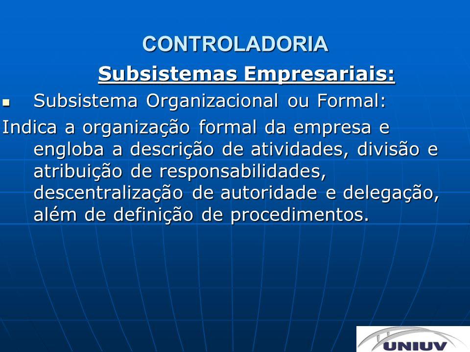 CONTROLADORIA Subsistemas Empresariais: Subsistema Organizacional ou Formal: Subsistema Organizacional ou Formal: Indica a organização formal da empre