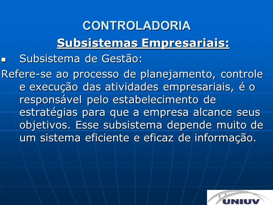 CONTROLADORIA Subsistemas Empresariais: Subsistema de Gestão: Subsistema de Gestão: Refere-se ao processo de planejamento, controle e execução das ati