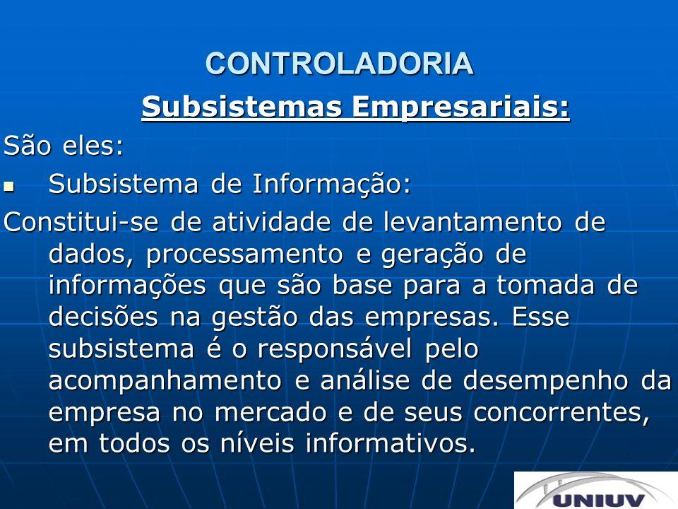 CONTROLADORIA Subsistemas Empresariais: São eles: Subsistema de Informação: Subsistema de Informação: Constitui-se de atividade de levantamento de dad