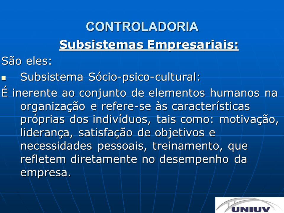 CONTROLADORIA Subsistemas Empresariais: São eles: Subsistema Sócio-psico-cultural: Subsistema Sócio-psico-cultural: É inerente ao conjunto de elemento