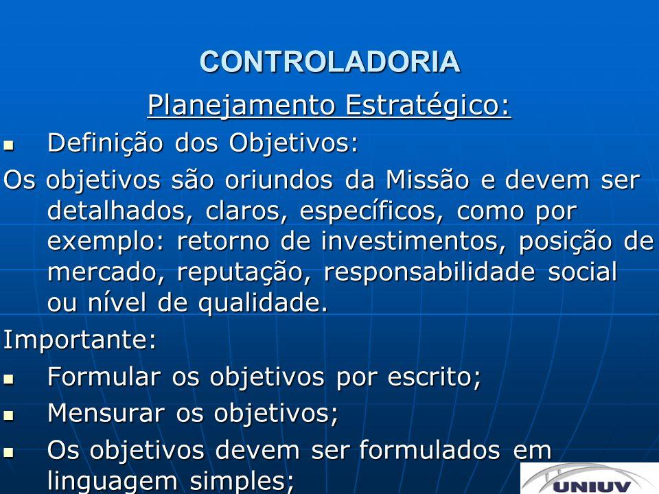 CONTROLADORIA Planejamento Estratégico: Definição dos Objetivos: Definição dos Objetivos: Os objetivos são oriundos da Missão e devem ser detalhados,
