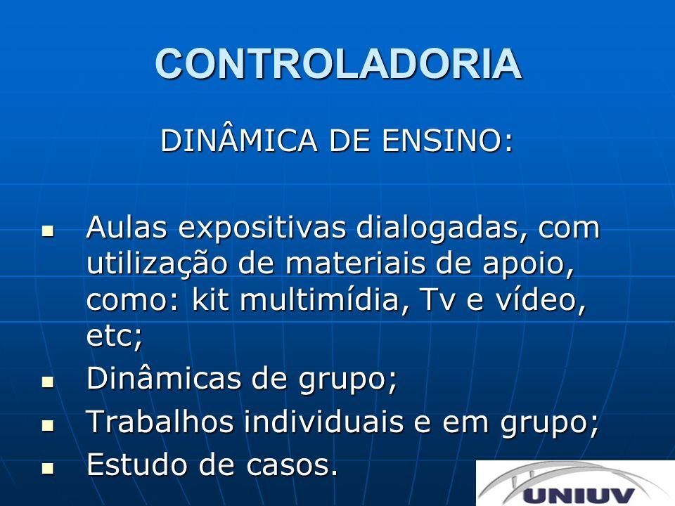 CONTROLADORIA FORMAS DE AVALIAÇÃO: Participação em sala; Participação em sala; Trabalhos individuais e em grupo; Trabalhos individuais e em grupo; Prova com questões objetivas e descritivas.