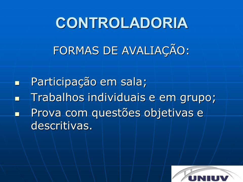 CONTROLADORIA FORMAS DE AVALIAÇÃO: Participação em sala; Participação em sala; Trabalhos individuais e em grupo; Trabalhos individuais e em grupo; Pro