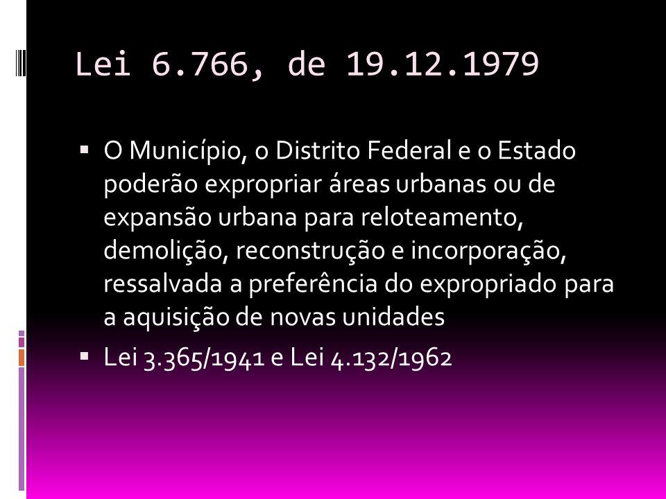 Lei 6.766, de 19.12.1979 O Município, o Distrito Federal e o Estado poderão expropriar áreas urbanas ou de expansão urbana para reloteamento, demoliçã