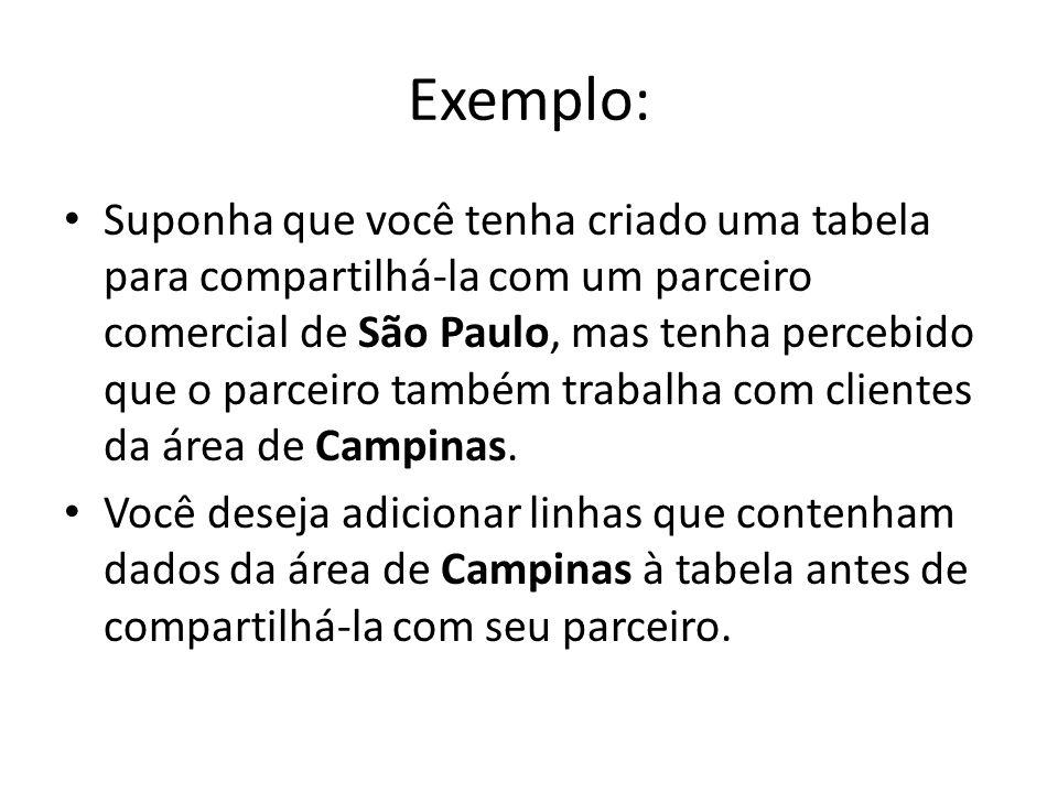 Exemplo: Suponha que você tenha criado uma tabela para compartilhá-la com um parceiro comercial de São Paulo, mas tenha percebido que o parceiro també