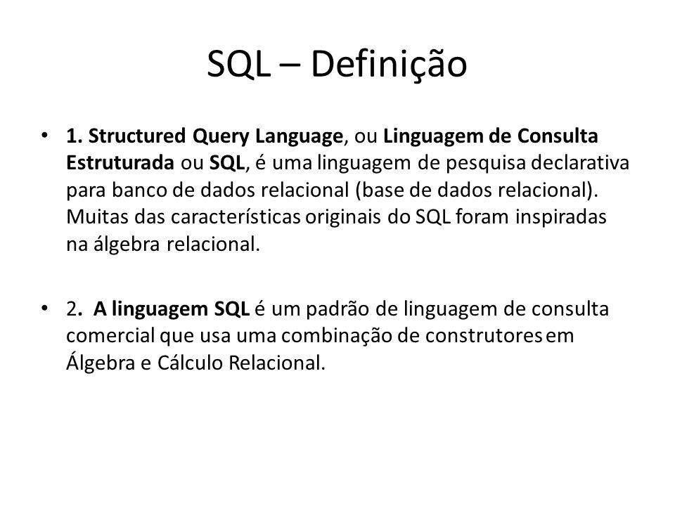 SQL – Definição 1. Structured Query Language, ou Linguagem de Consulta Estruturada ou SQL, é uma linguagem de pesquisa declarativa para banco de dados