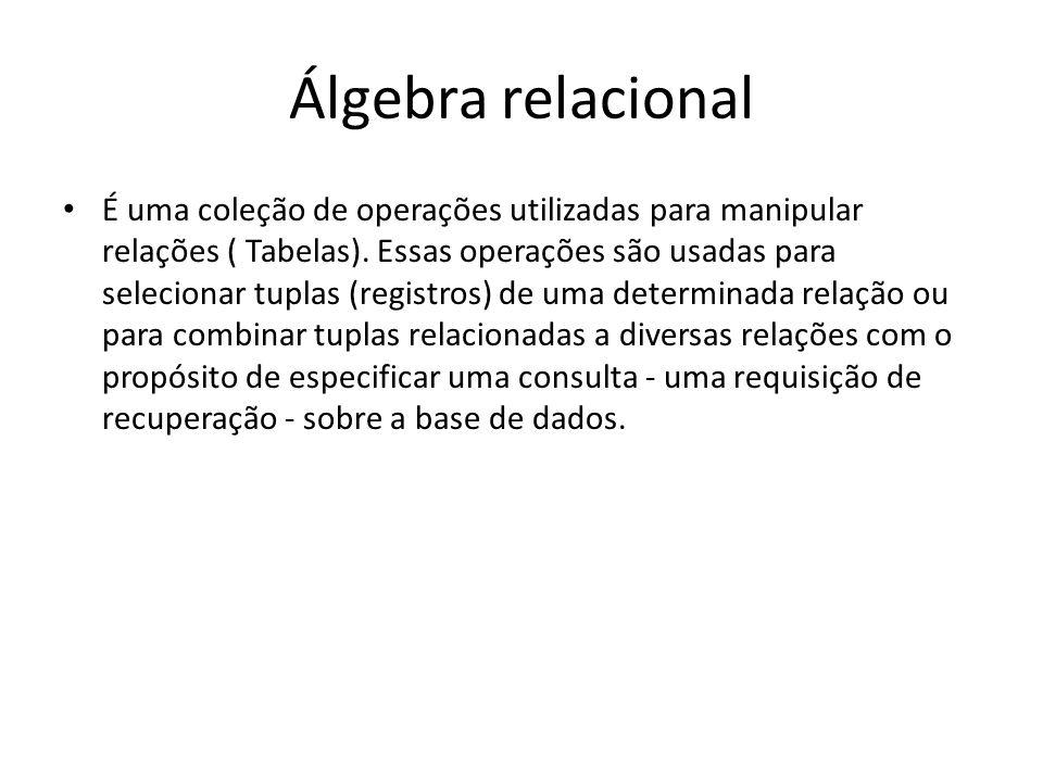 Álgebra relacional É uma coleção de operações utilizadas para manipular relações ( Tabelas). Essas operações são usadas para selecionar tuplas (regist
