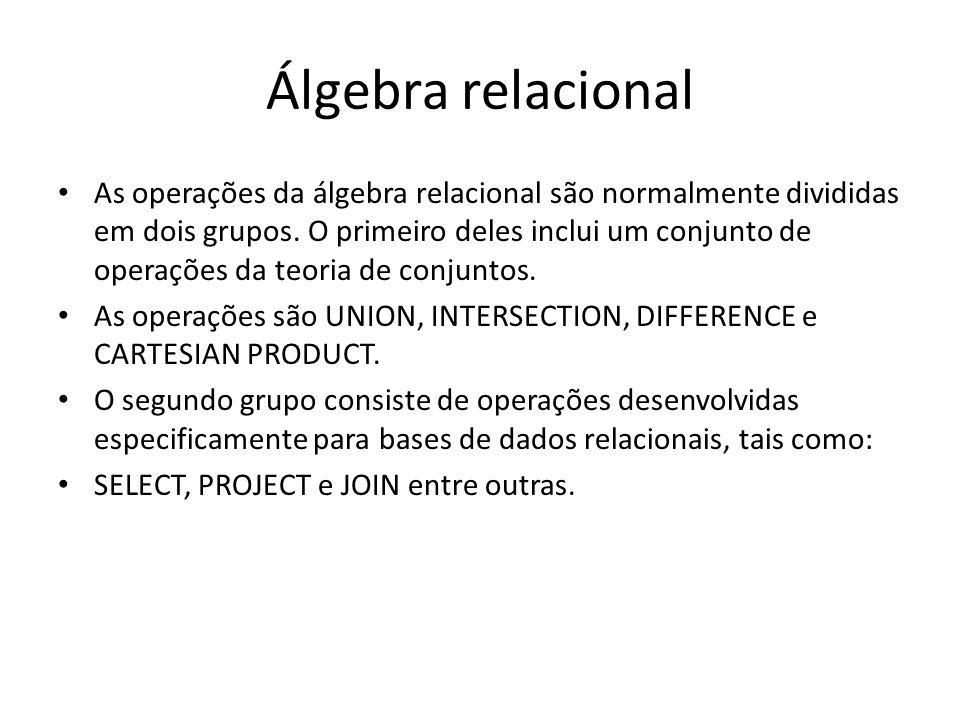 Álgebra relacional As operações da álgebra relacional são normalmente divididas em dois grupos. O primeiro deles inclui um conjunto de operações da te