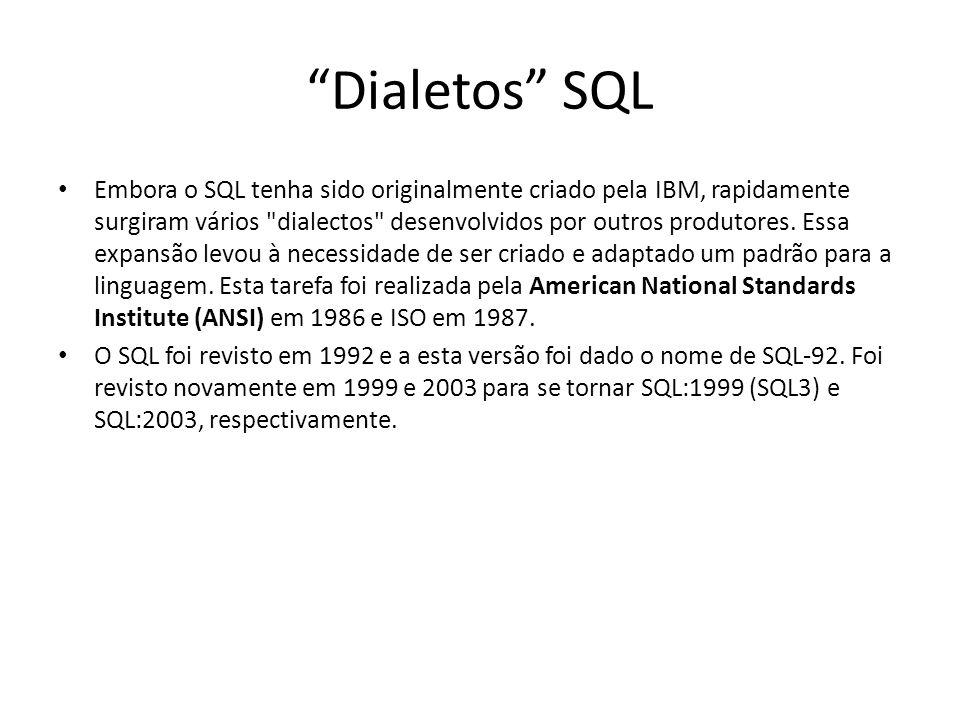 Dialetos SQL Embora o SQL tenha sido originalmente criado pela IBM, rapidamente surgiram vários