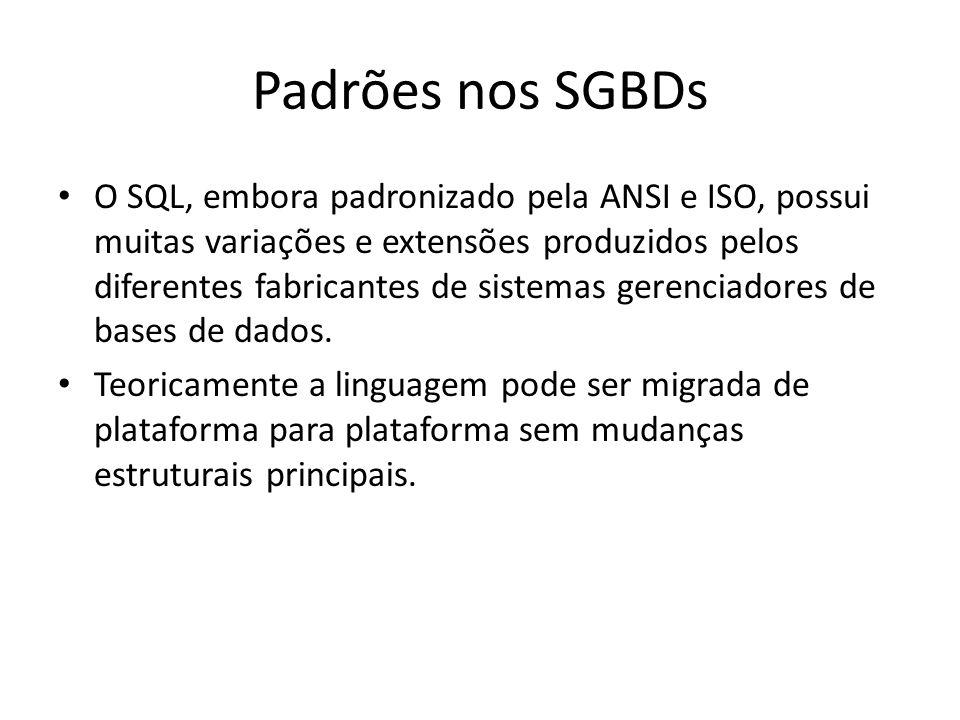 Padrões nos SGBDs O SQL, embora padronizado pela ANSI e ISO, possui muitas variações e extensões produzidos pelos diferentes fabricantes de sistemas g