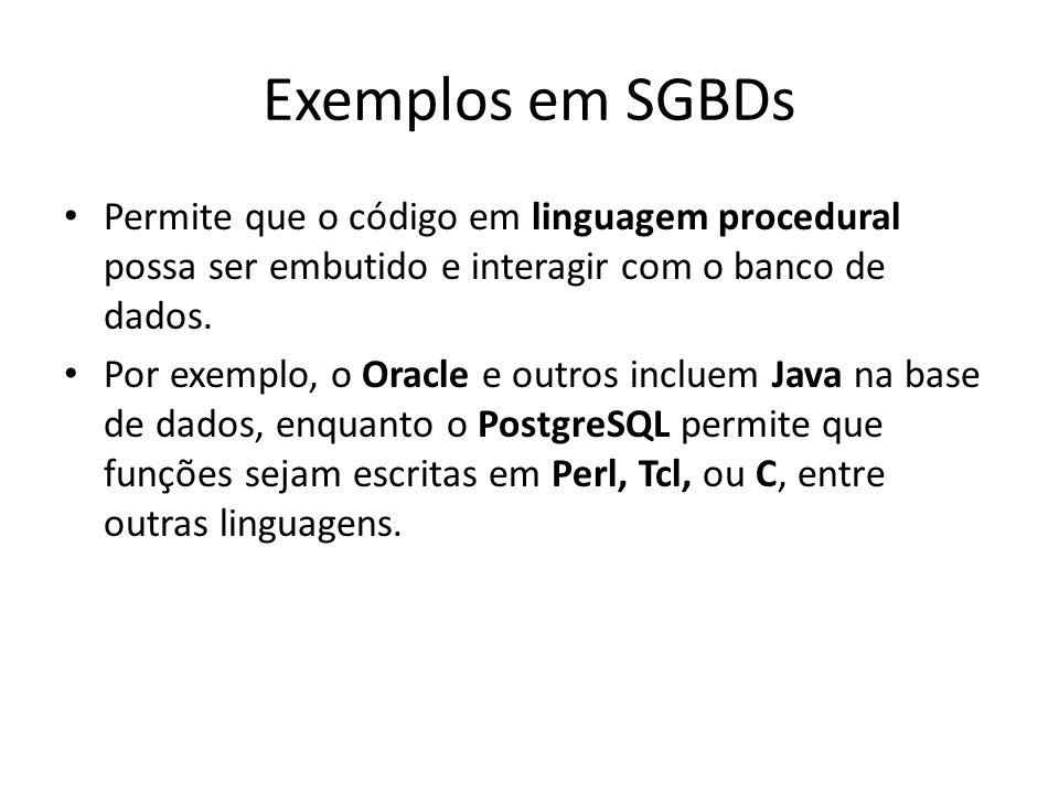 Exemplos em SGBDs Permite que o código em linguagem procedural possa ser embutido e interagir com o banco de dados. Por exemplo, o Oracle e outros inc