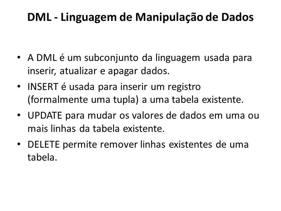 DML - Linguagem de Manipulação de Dados A DML é um subconjunto da linguagem usada para inserir, atualizar e apagar dados. INSERT é usada para inserir