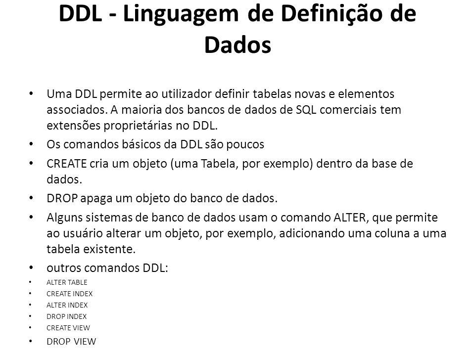 DDL - Linguagem de Definição de Dados Uma DDL permite ao utilizador definir tabelas novas e elementos associados. A maioria dos bancos de dados de SQL