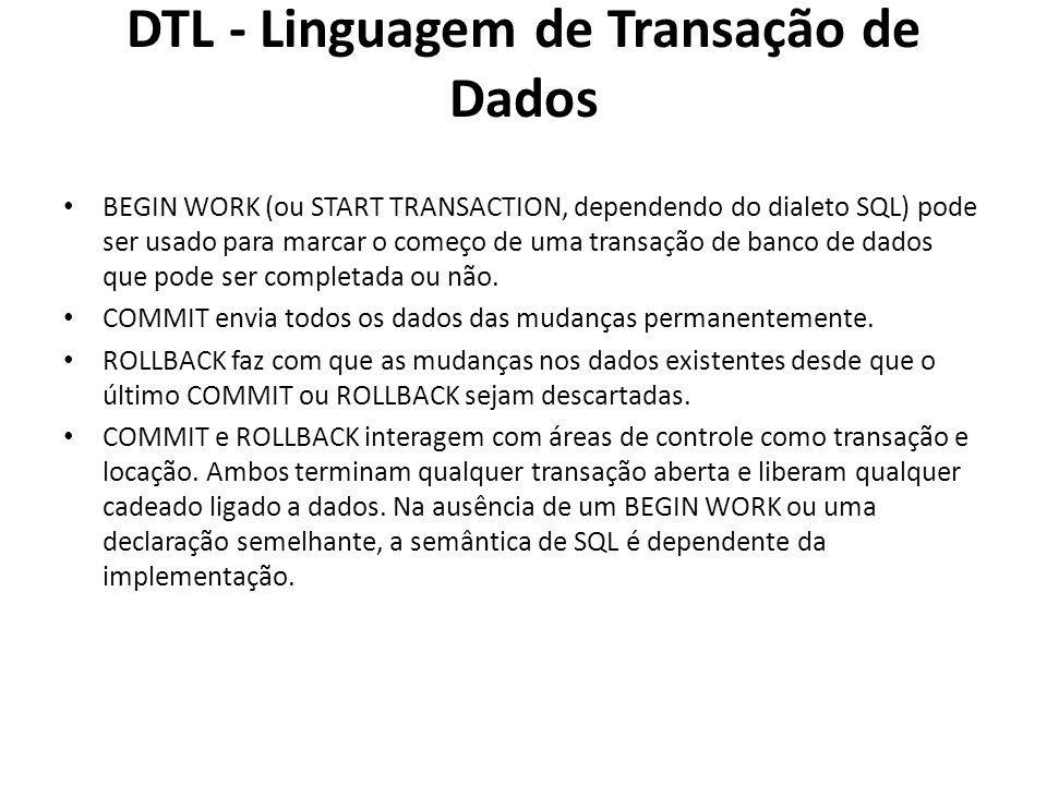 DTL - Linguagem de Transação de Dados BEGIN WORK (ou START TRANSACTION, dependendo do dialeto SQL) pode ser usado para marcar o começo de uma transaçã