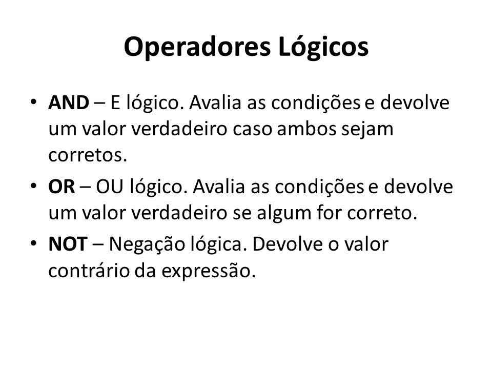 Operadores Lógicos AND – E lógico. Avalia as condições e devolve um valor verdadeiro caso ambos sejam corretos. OR – OU lógico. Avalia as condições e