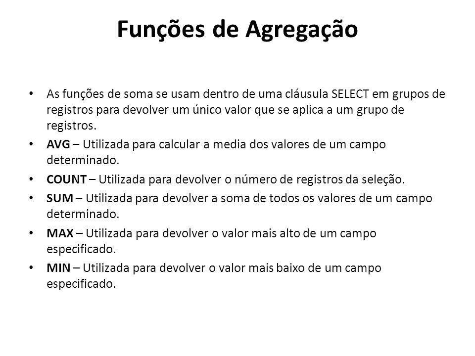 Funções de Agregação As funções de soma se usam dentro de uma cláusula SELECT em grupos de registros para devolver um único valor que se aplica a um g