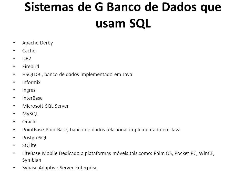 Sistemas de G Banco de Dados que usam SQL Apache Derby Caché DB2 Firebird HSQLDB, banco de dados implementado em Java Informix Ingres InterBase Micros