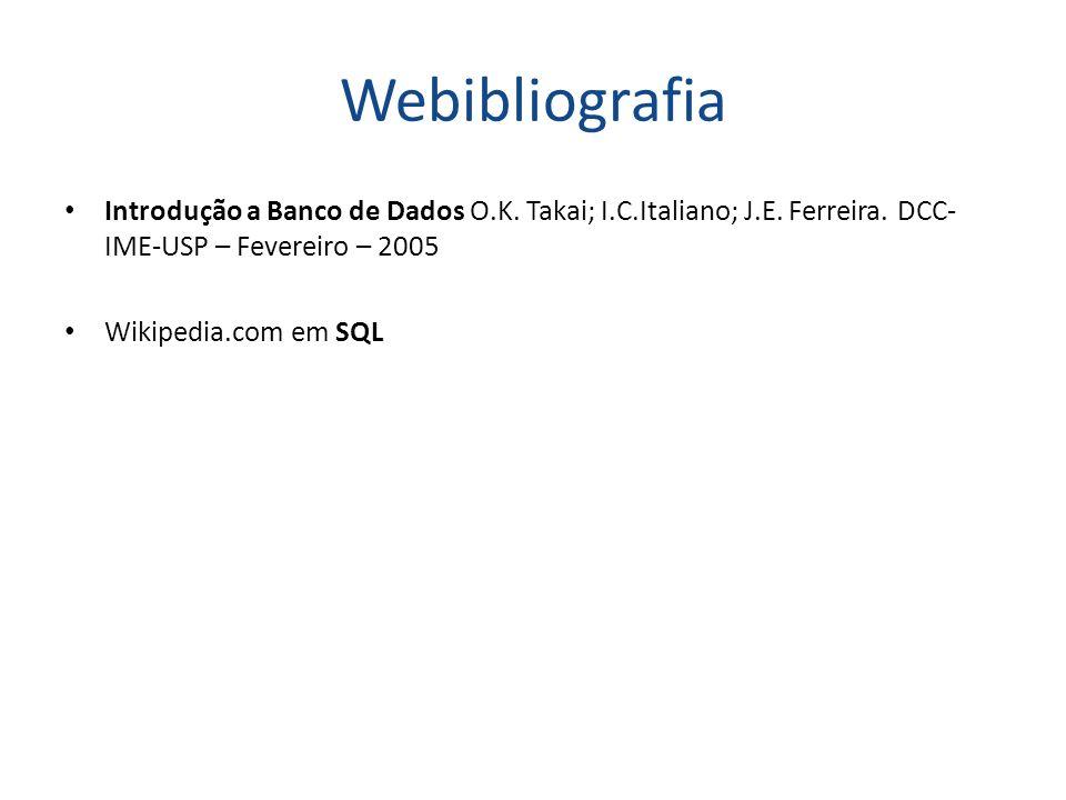 Webibliografia Introdução a Banco de Dados O.K. Takai; I.C.Italiano; J.E. Ferreira. DCC- IME-USP – Fevereiro – 2005 Wikipedia.com em SQL
